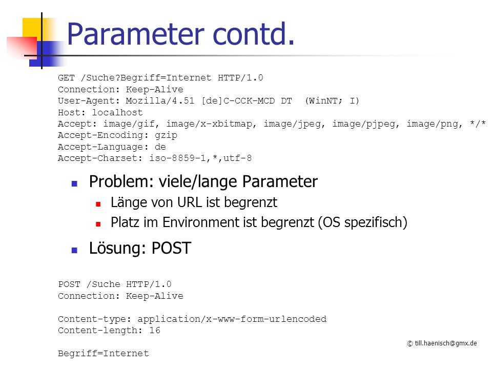 Parameter contd. Problem: viele/lange Parameter Lösung: POST