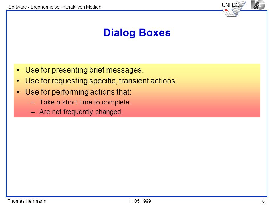 Dialog Boxes Use for presenting brief messages.