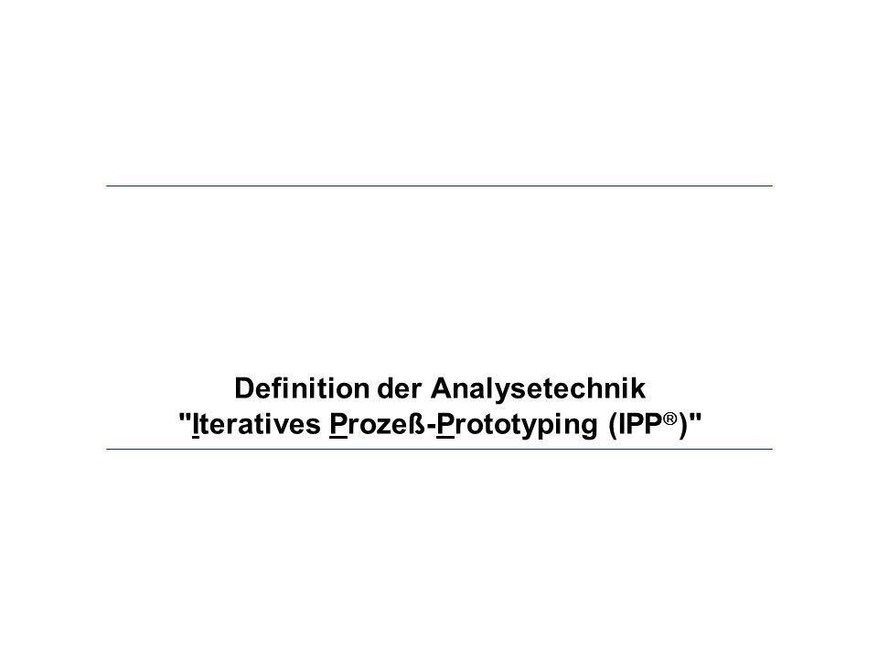 Definition der Analysetechnik Iteratives Prozeß-Prototyping (IPP)