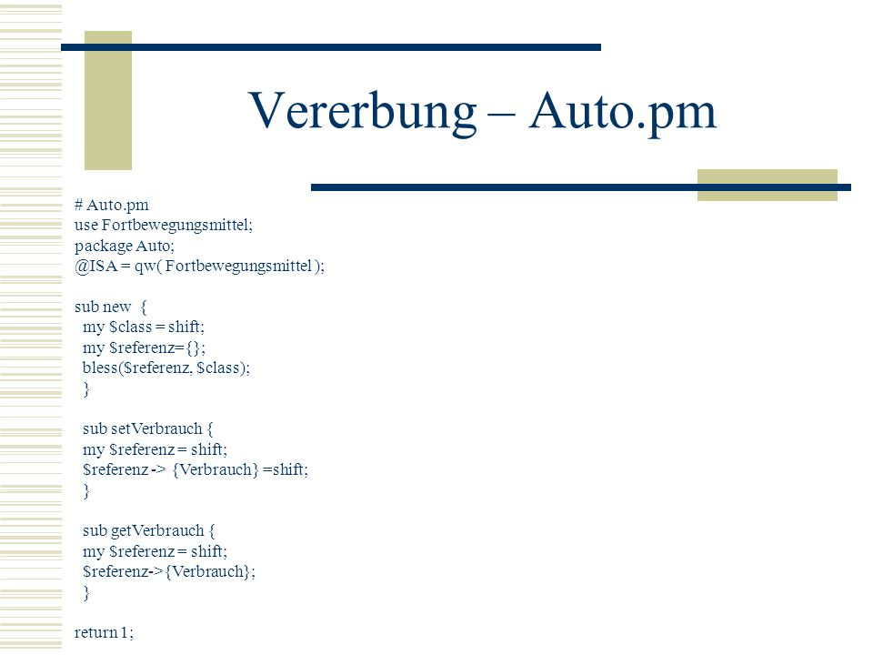 Vererbung – Auto.pm # Auto.pm use Fortbewegungsmittel; package Auto;