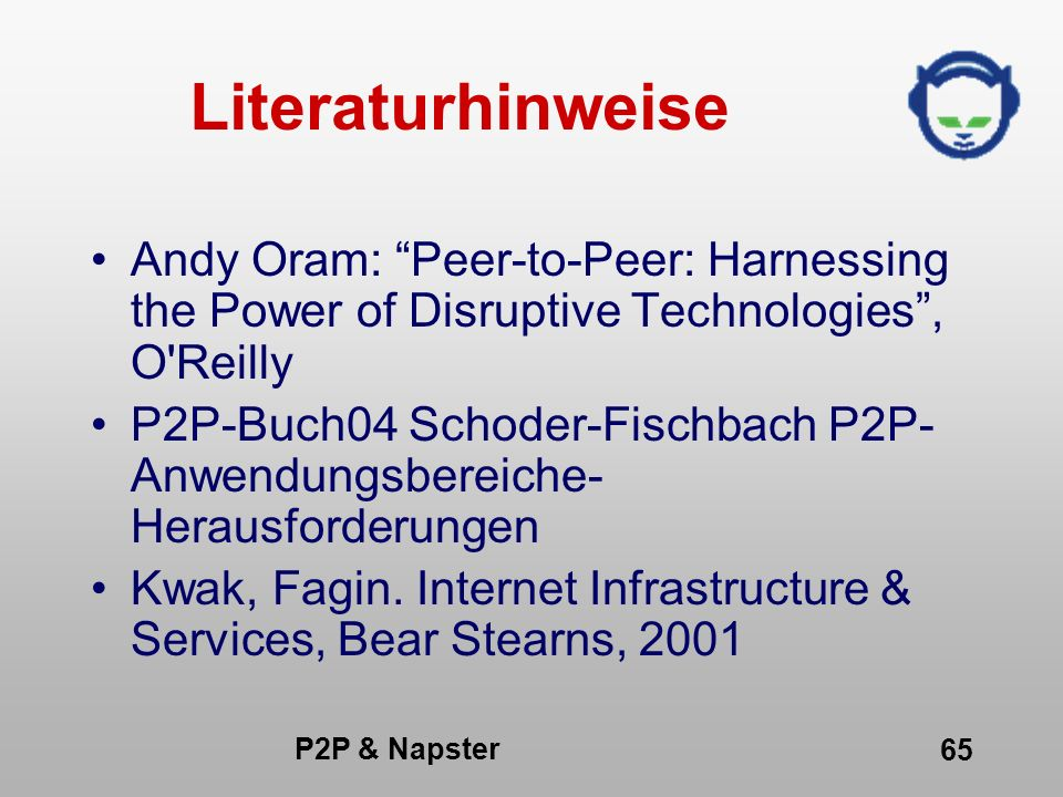 Literaturhinweise Andy Oram: Peer-to-Peer: Harnessing the Power of Disruptive Technologies , O Reilly.