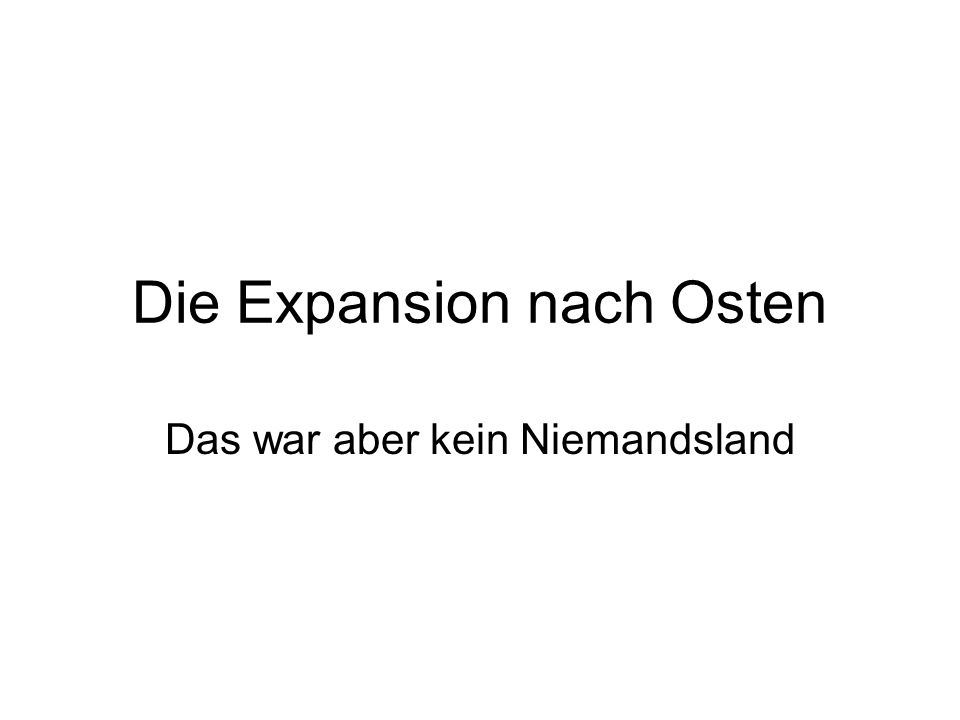 Die Expansion nach Osten