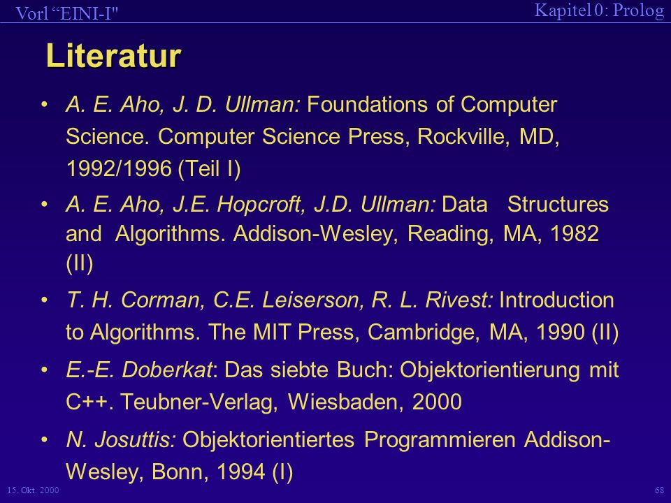 Literatur A. E. Aho, J. D. Ullman: Foundations of Computer Science. Computer Science Press, Rockville, MD, 1992/1996 (Teil I)