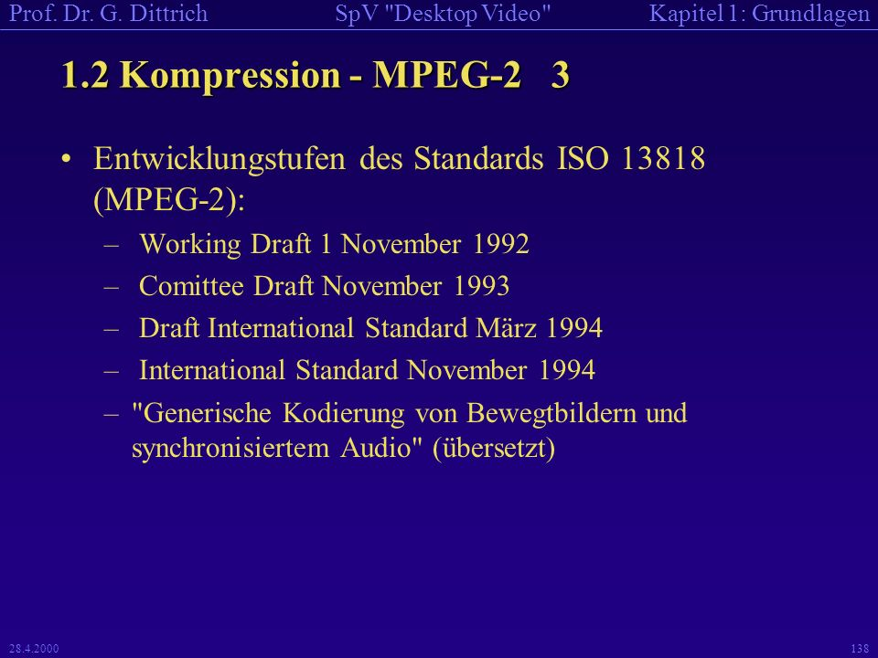 1.2 Kompression - MPEG-2 3 Entwicklungstufen des Standards ISO 13818 (MPEG-2): Working Draft 1 November 1992.