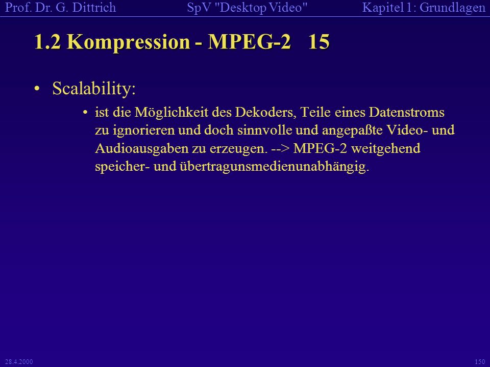 1.2 Kompression - MPEG-2 15 Scalability:
