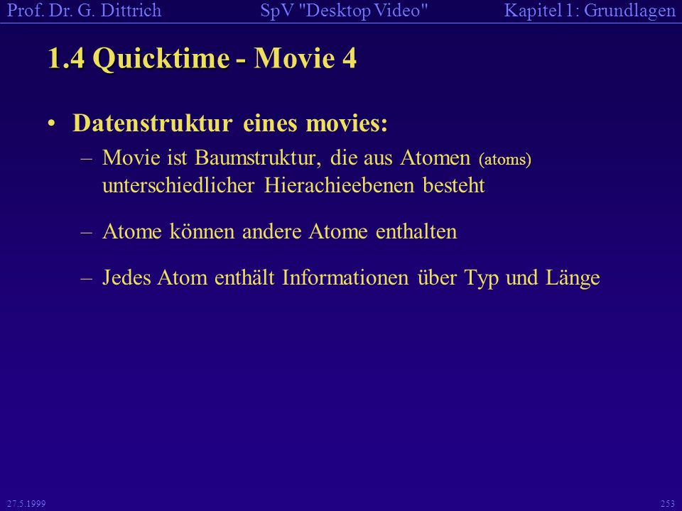 1.4 Quicktime - Movie 4 Datenstruktur eines movies: