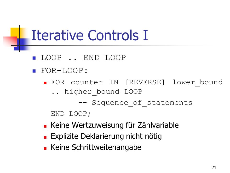 Iterative Controls I LOOP .. END LOOP FOR-LOOP: