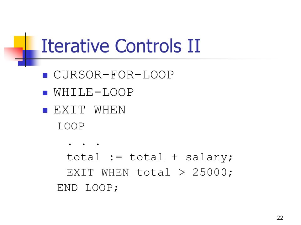 Iterative Controls II CURSOR-FOR-LOOP WHILE-LOOP EXIT WHEN LOOP . . .