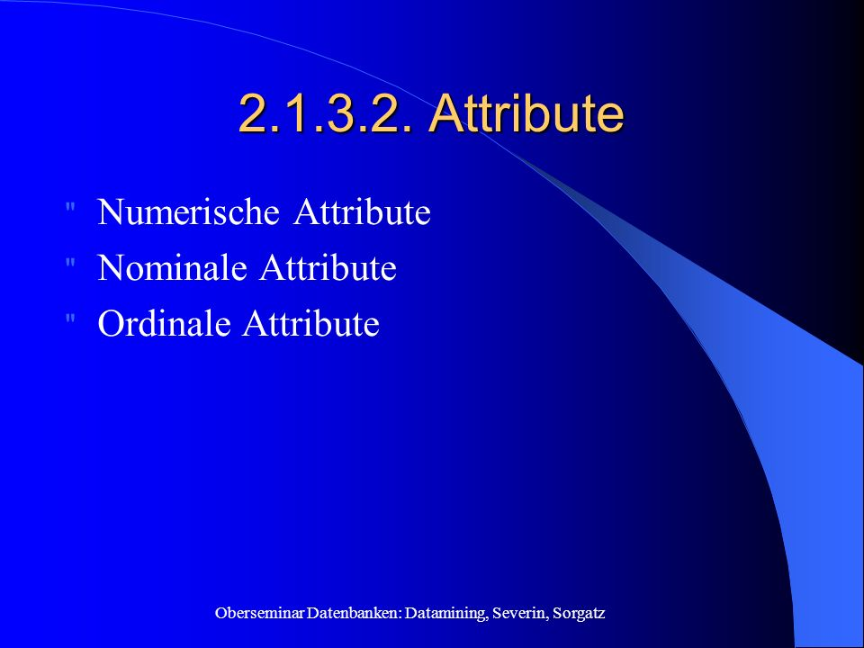 Attribute Numerische Attribute Nominale Attribute