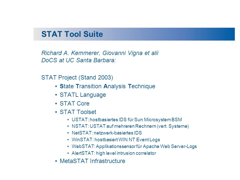STAT Tool Suite Richard A. Kemmerer, Giovanni Vigna et alii DoCS at UC Santa Barbara: STAT Project (Stand 2003)
