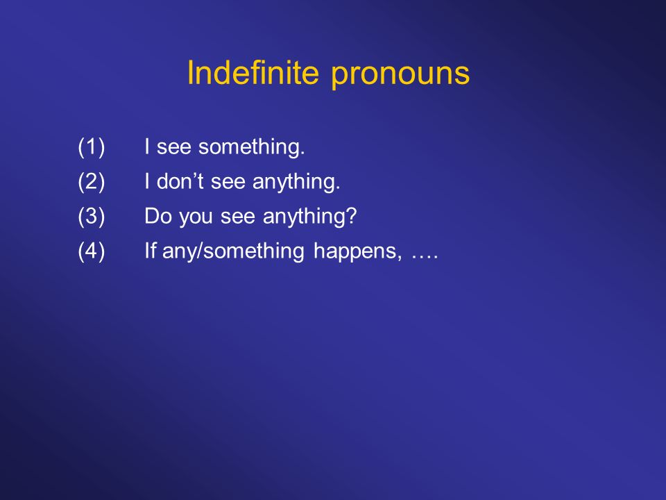 Indefinite pronouns (1) I see something. (2) I don't see anything.