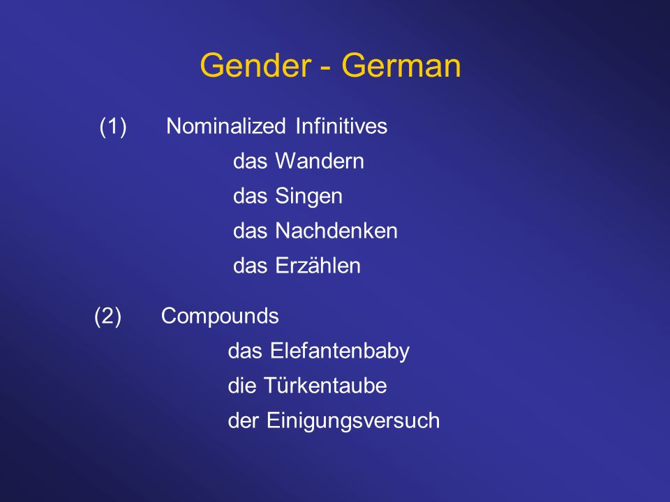 Gender - German (1) Nominalized Infinitives das Wandern das Singen