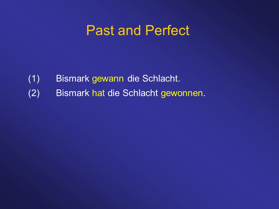 Past and Perfect (1) Bismark gewann die Schlacht.