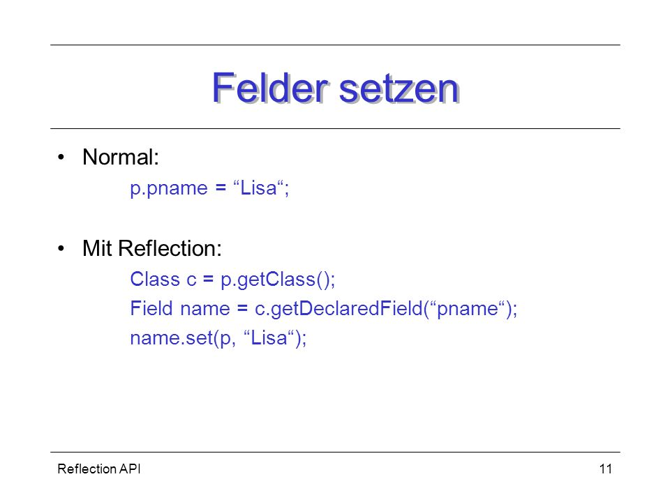 Felder setzen Normal: Mit Reflection: p.pname = Lisa ;
