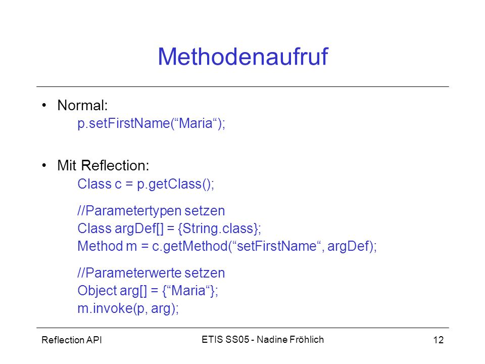 Methodenaufruf Normal: Mit Reflection: p.setFirstName( Maria );