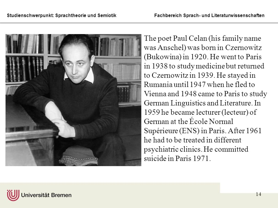 The poet Paul Celan (his family name was Anschel) was born in Czernowitz (Bukowina) in 1920.