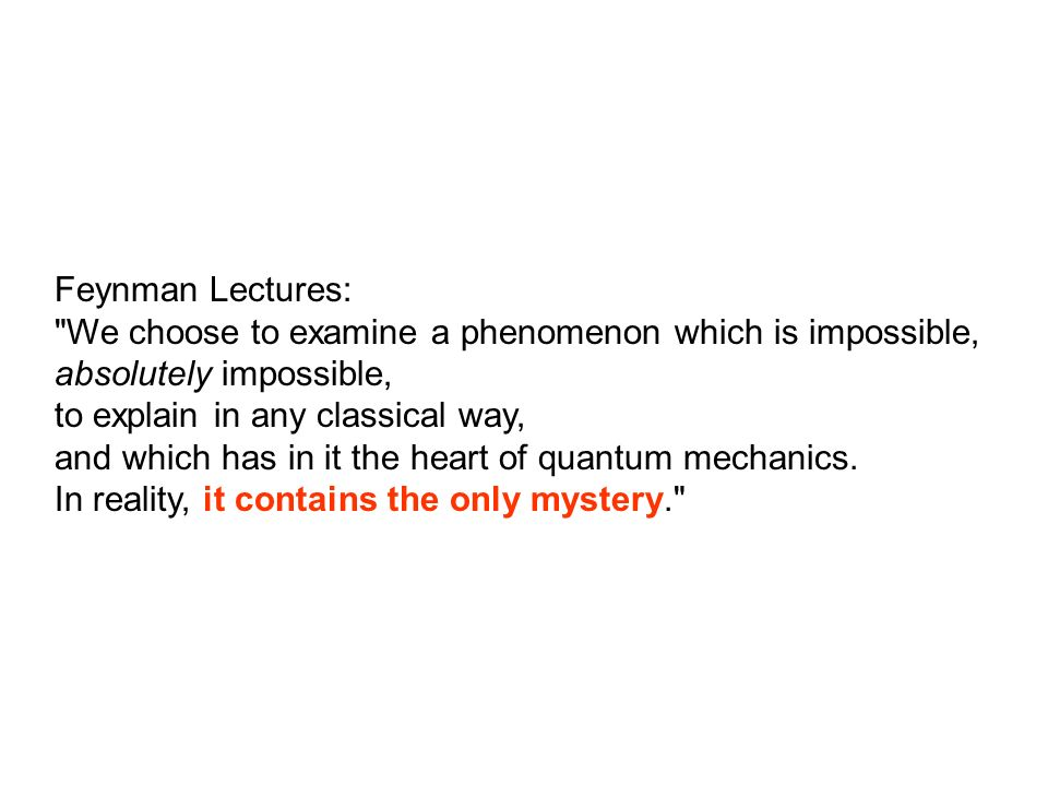 Feynman Lectures: We choose to examine a phenomenon which is impossible, absolutely impossible, to explain in any classical way,