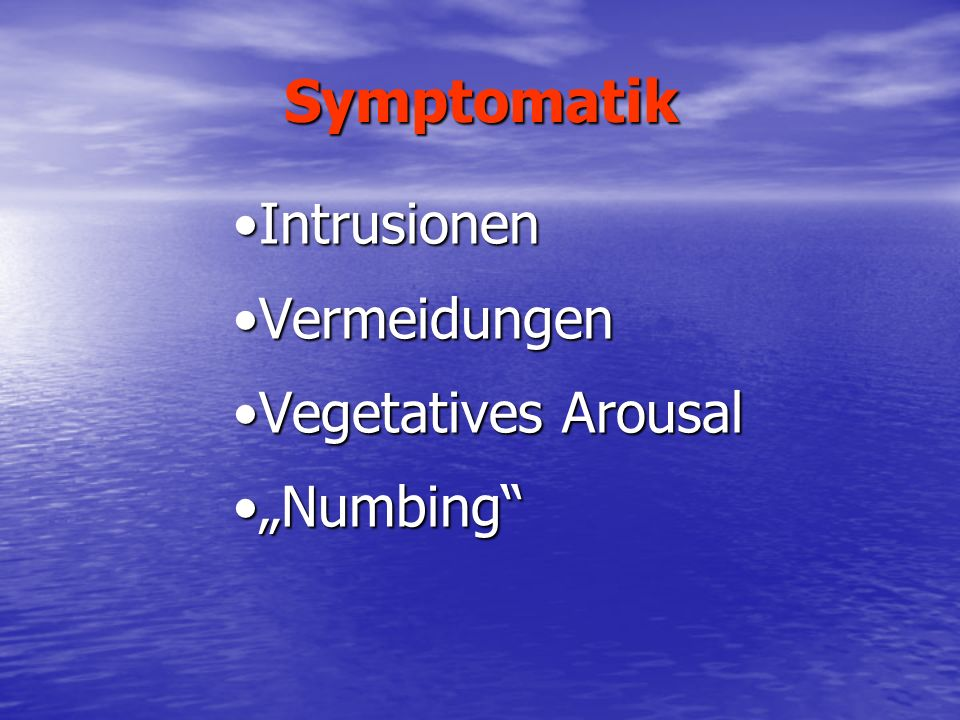 "Symptomatik Intrusionen Vermeidungen Vegetatives Arousal ""Numbing"