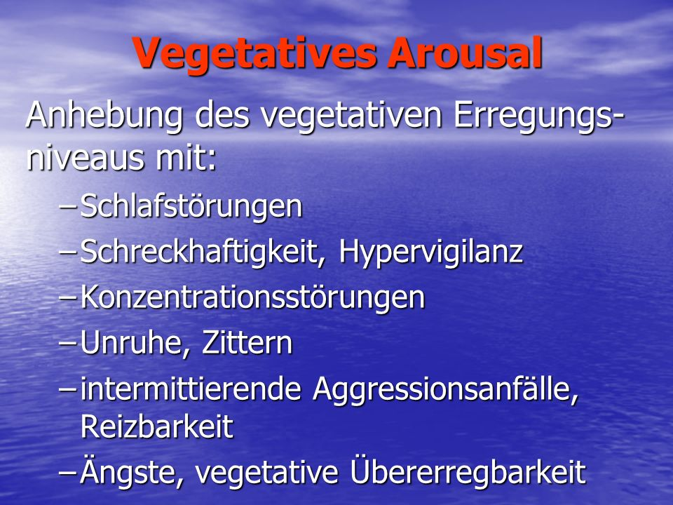 Vegetatives Arousal Anhebung des vegetativen Erregungs-niveaus mit: