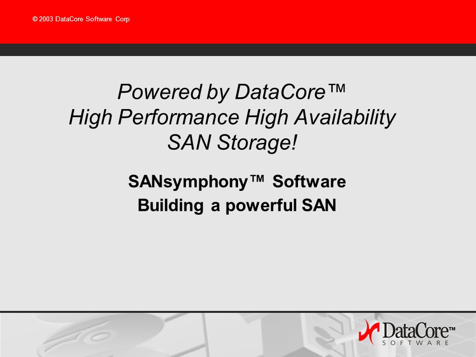 Powered by DataCore™ High Performance High Availability SAN Storage!