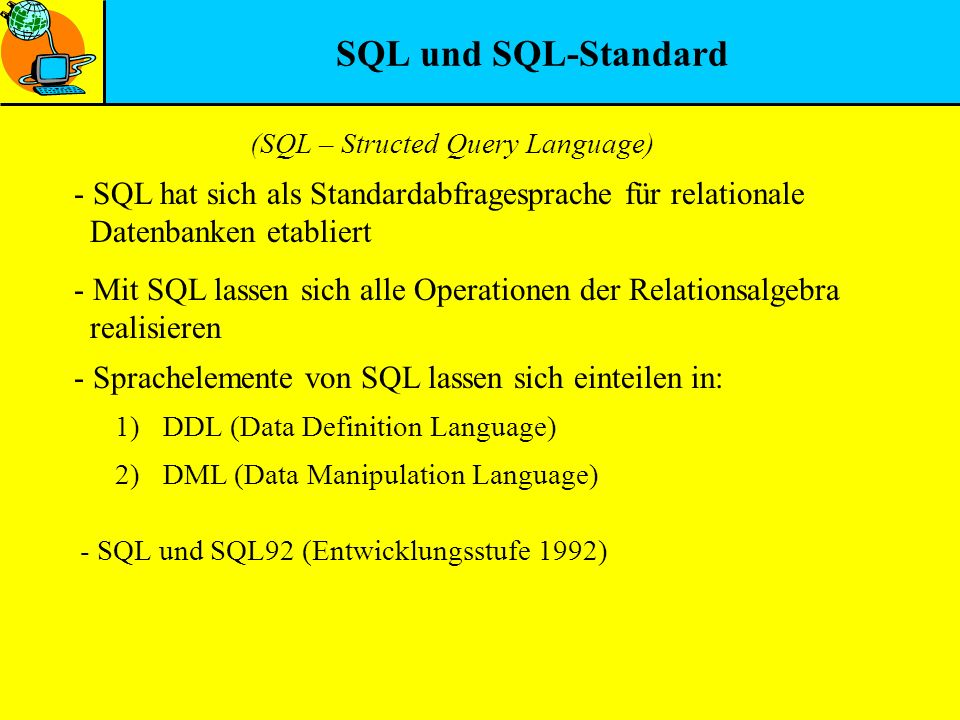 SQL und SQL-Standard (SQL – Structed Query Language) SQL hat sich als Standardabfragesprache für relationale.