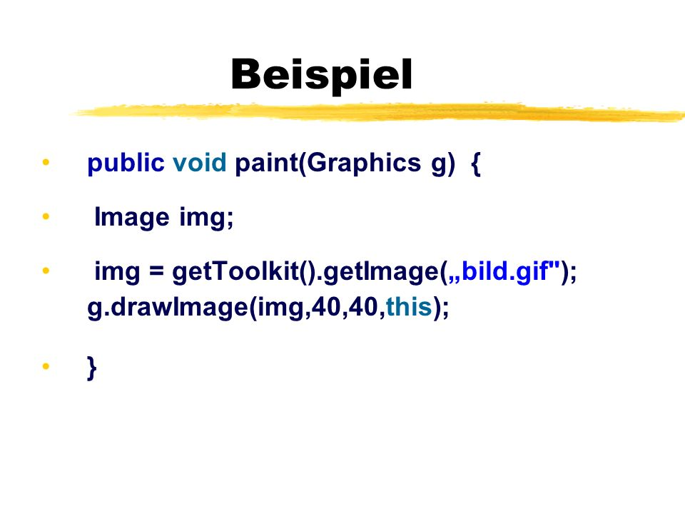 Beispiel public void paint(Graphics g) { Image img;