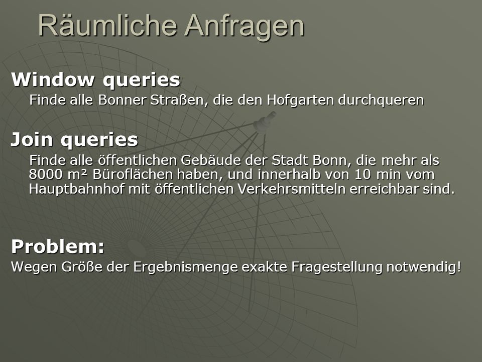 Räumliche Anfragen Window queries Join queries Problem: