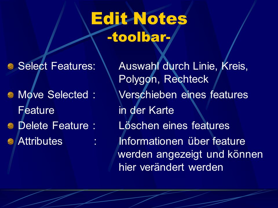 Edit Notes -toolbar- Select Features: Auswahl durch Linie, Kreis, Polygon, Rechteck. Move Selected : Verschieben eines features.