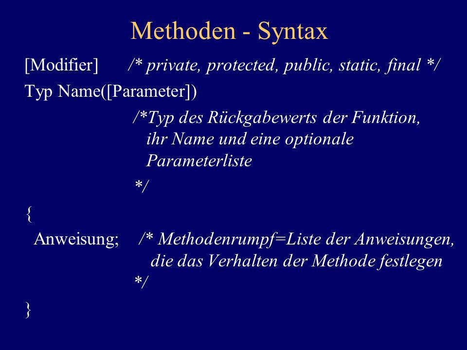 Methoden - Syntax [Modifier] /* private, protected, public, static, final */ Typ Name([Parameter])