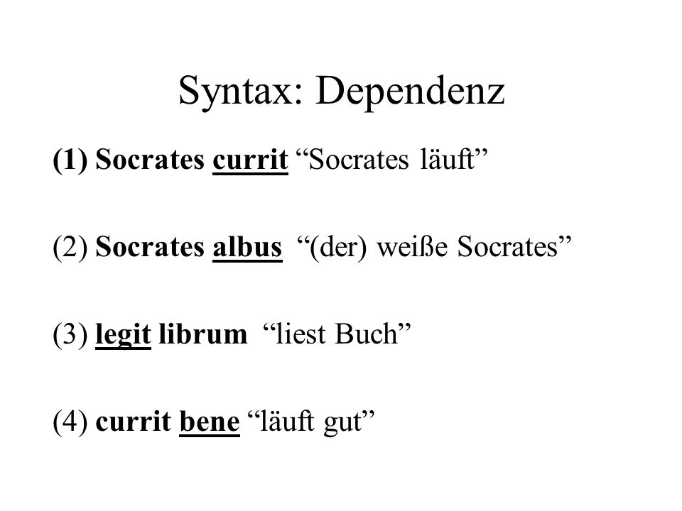 Syntax: Dependenz (1) Socrates currit Socrates läuft
