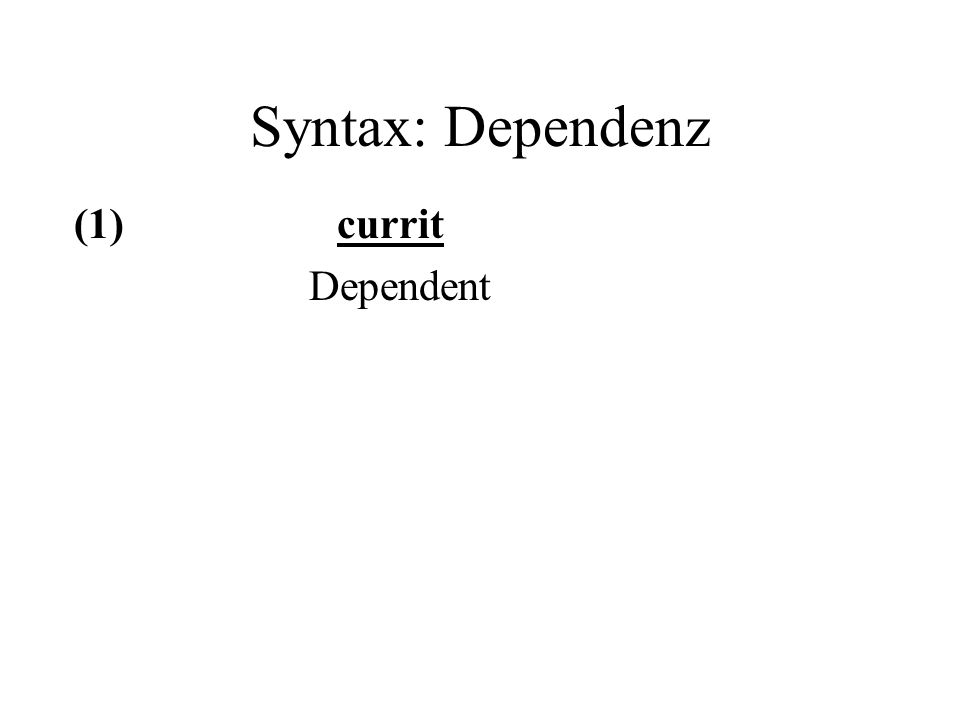 Syntax: Dependenz (1) currit Dependent