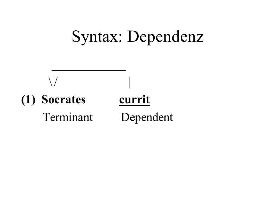 Syntax: Dependenz ____________ \|/ | (1) Socrates currit