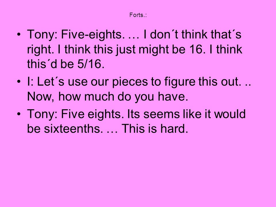 Forts.: Tony: Five-eights. … I don´t think that´s right. I think this just might be 16. I think this´d be 5/16.