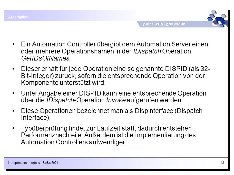 Automation Ein Automation Controller übergibt dem Automation Server einen oder mehrere Operationsnamen in der IDispatch Operation GetIDsOfNames.