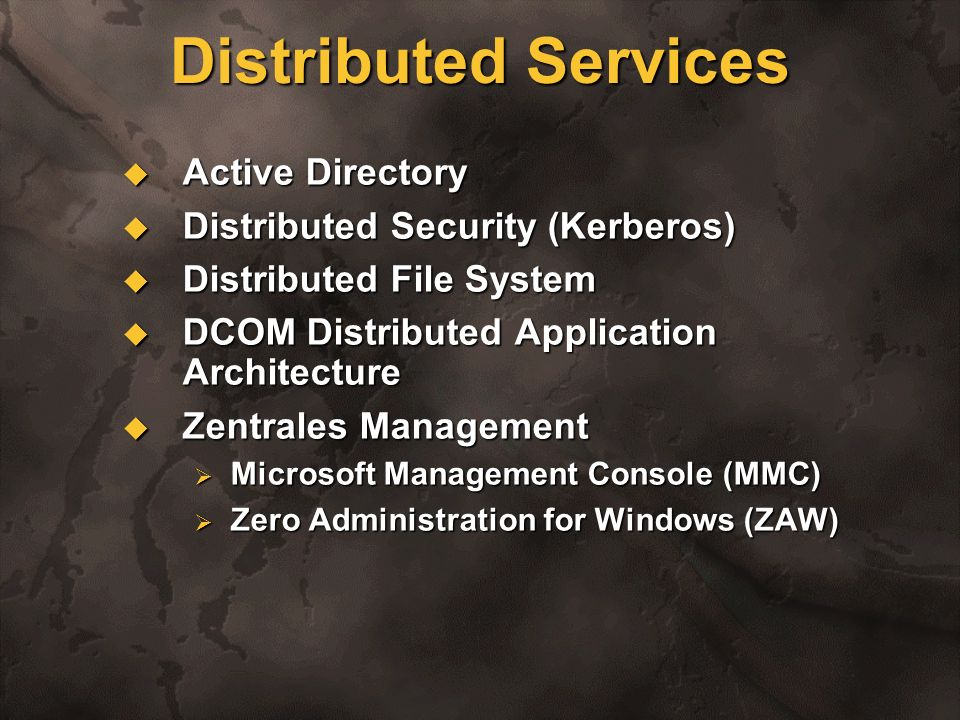 Distributed Services Active Directory Distributed Security (Kerberos)