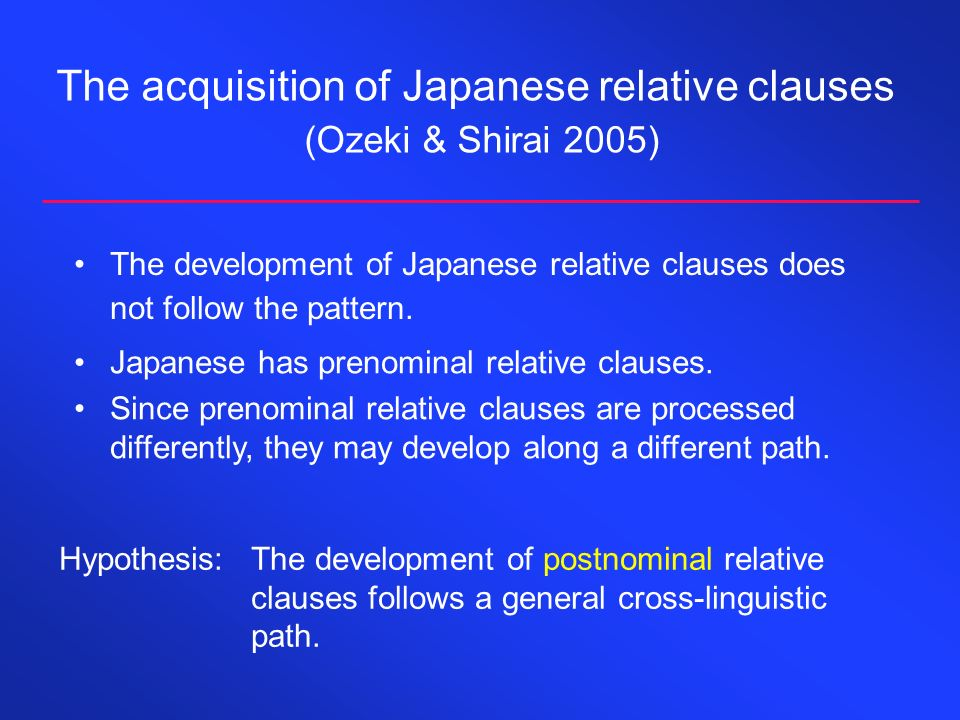 The acquisition of Japanese relative clauses (Ozeki & Shirai 2005)