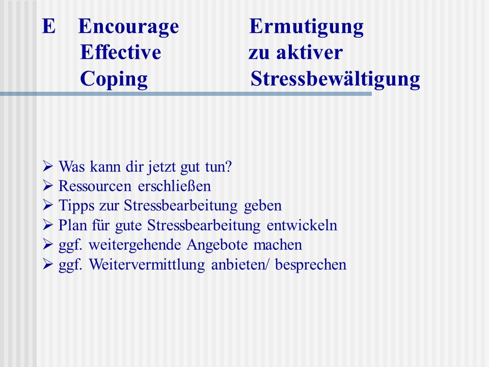 E Encourage Ermutigung Effective zu aktiver Coping Stressbewältigung