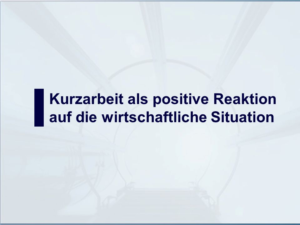 Kurzarbeit als positive Reaktion
