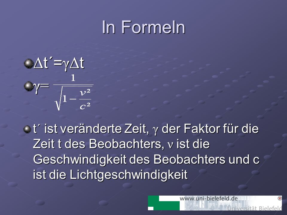 In Formeln Δt´=γΔt. γ=