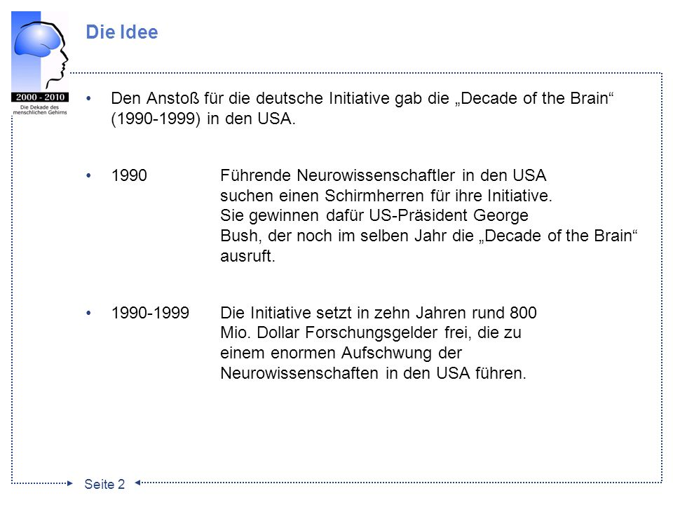 "Die Idee Den Anstoß für die deutsche Initiative gab die ""Decade of the Brain ( ) in den USA."