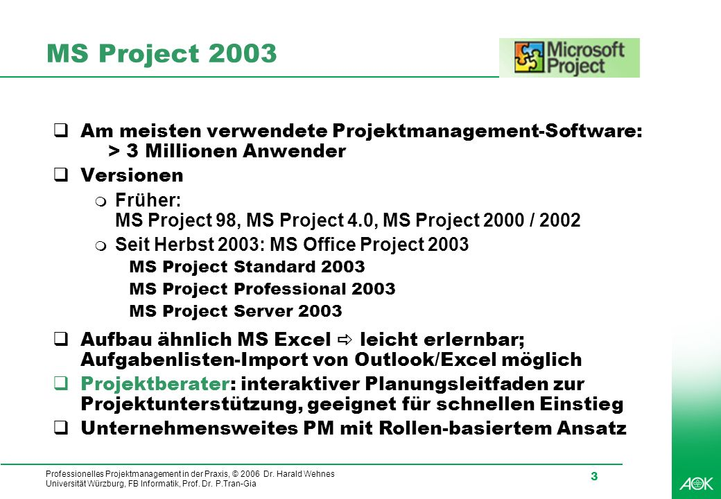 MS Project 2003 Am meisten verwendete Projektmanagement-Software: > 3 Millionen Anwender. Versionen.
