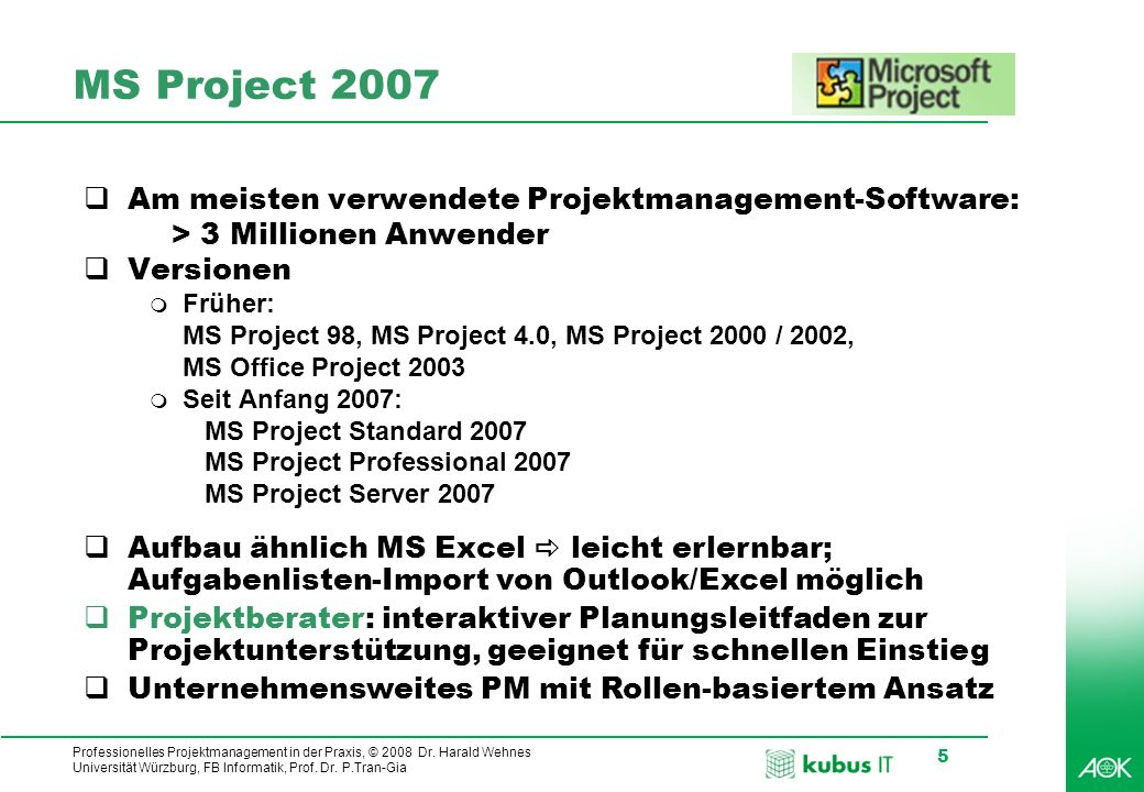 MS Project 2007 Am meisten verwendete Projektmanagement-Software: > 3 Millionen Anwender. Versionen.