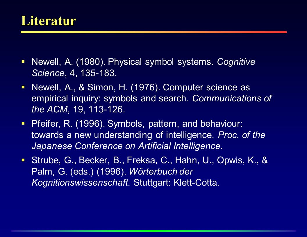 Literatur Newell, A. (1980). Physical symbol systems. Cognitive Science, 4,