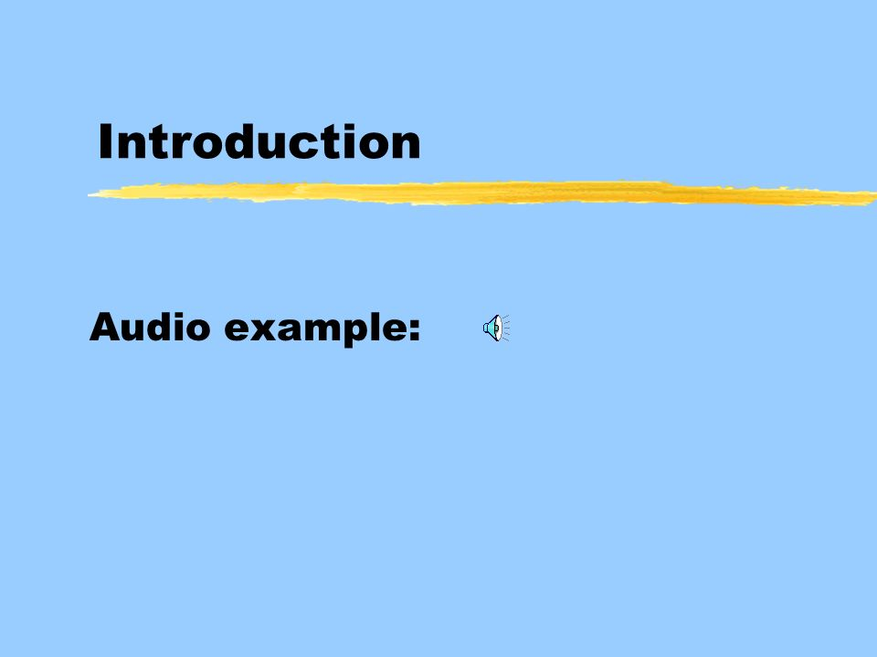Introduction Audio example: