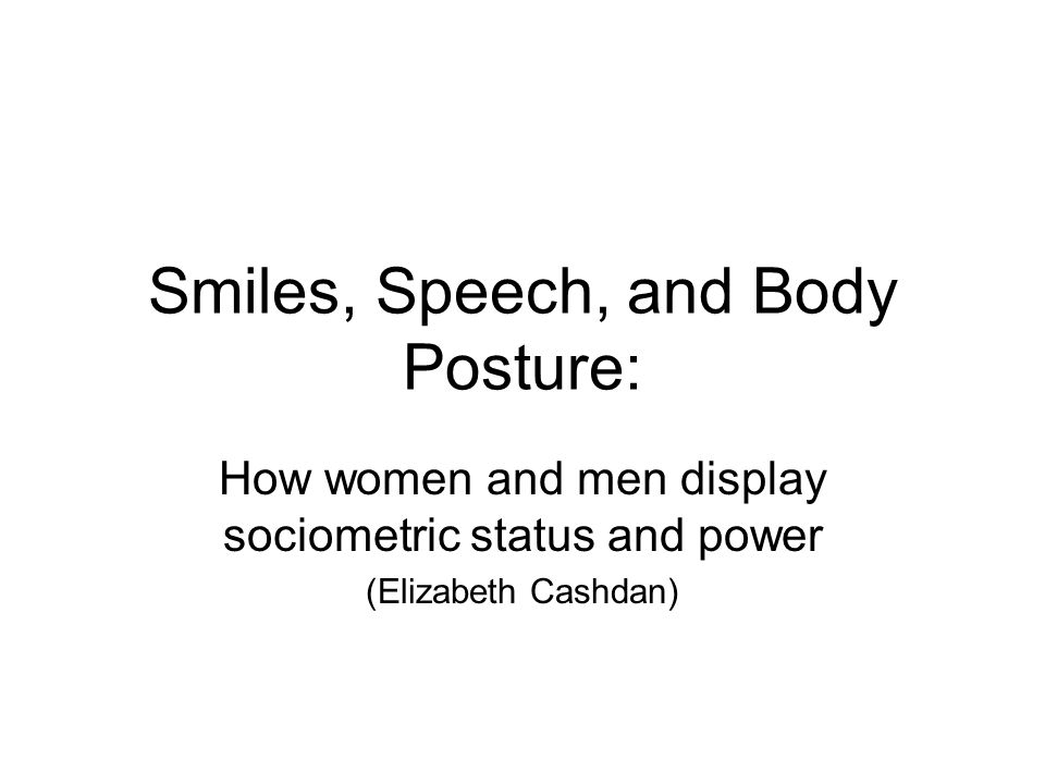 Smiles, Speech, and Body Posture: