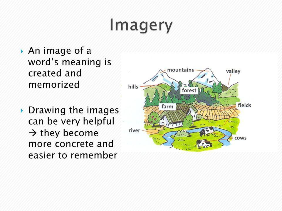 Imagery An image of a word's meaning is created and memorized