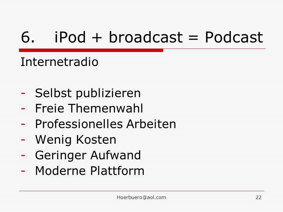 6. iPod + broadcast = Podcast