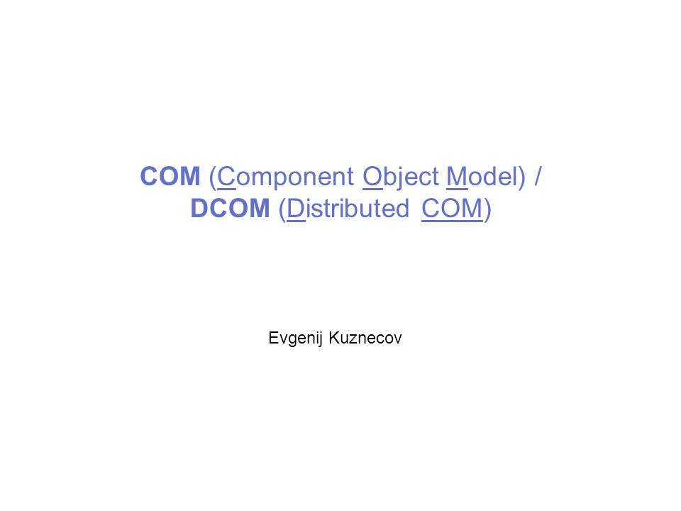 COM (Component Object Model) / DCOM (Distributed COM)