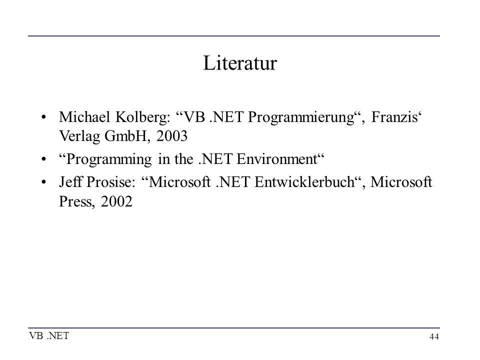 Literatur Michael Kolberg: VB .NET Programmierung , Franzis' Verlag GmbH, Programming in the .NET Environment