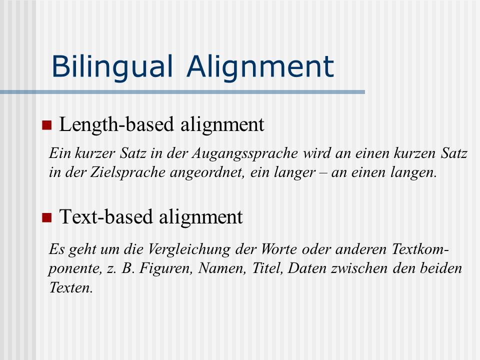 Bilingual Alignment Length-based alignment Text-based alignment